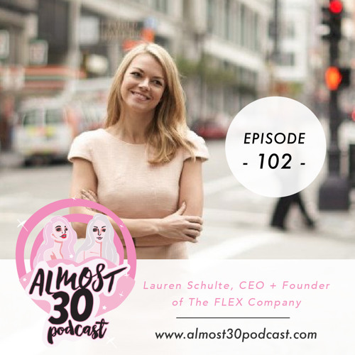 Almost 30 Podcast : The Menstrual Disc That Could Change Your Life with Lauren Schulte, CEO + Founder of The FLEX Company
